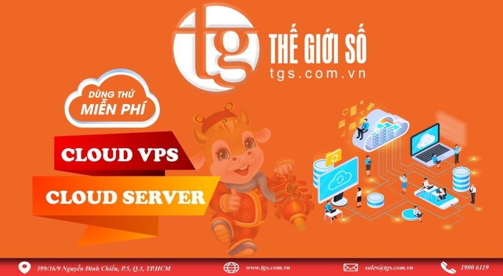 Thế giới số đăng ký dùng thử dịch vụ Cloud VPS, Cloud Server SSD cam kết IOPS giá rẻ chỉ từ 5k/ ngày